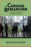 The Curious Researcher : A Guide to Writing Research Papers, Ballenger, Bruce, 0321992962