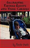 Gallivanting Through Europe with Young Children, Rocko Paolo, 1462612962