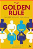 The Golden Rule : The Ethics of Reciprocity in World Religions, Neusner, Jacob and Chilton, Bruce D., 1847062962
