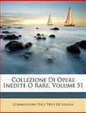 Collezione Di Opere Inedite O Rare, Commissione Per I. Testi Di Lingua, 1146272960