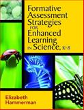 Formative Assessment Strategies for Enhanced Learning in Science, K-8, Hammerman, Elizabeth and Hammerman, Elizabeth L., 141296296X