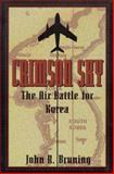 Crimson Sky : The Air Battle for Korea, Bruning, John R., 1574882961