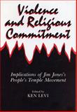 Violence and Religious Commitment : Implications of Jim Jones's People's Temple Movement, Levi, Ken, 0271002964