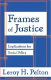 Frames of Justice : Implications for Social Policy, Pelton, Leroy H., 0765802961