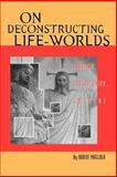 On Deconstructing Life-Worlds : Buddhism, Christianity, Culture, Magliola, Robert R., 0788502964