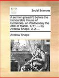 A Sermon Preach'D Before the Honourable House of Commons, on Wednesday the 28th of March, 1711 by Andrew Snape, D D, Andrew Snape, 1170092969