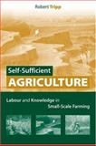 Self-Sufficient Agriculture : Labour and Knowledge in Small-Scale Farming, Tripp, Robert, 1844072967