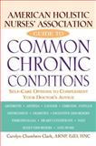 American Holistic Nurses' Association Guide to Common Chronic Conditions, Carolyn Chambers Clark, 0471212962