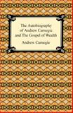 The Autobiography of Andrew Carnegie and the Gospel of Wealth, Carnegie, Andrew, 1420932969