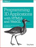 Programming 3D Applications with HTML5 and WebGL : 3D Animation and Visualization for Web Pages, Parisi, Tony, 1449362966