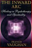 The Inward Arc : Healing in Psychotherapy and Spirituality, Vaughan, Frances, 0931892961