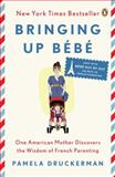 Bringing up Bébé, Pamela Druckerman, 0143122967