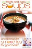 Fresh and Easy Soups and Spectacular Smoothies for Good Health, Sonia Allison, 057203296X