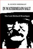 In Watermelon Salt : The Lost Richard Brautigan, Sherman, B. Elwin, 0615382967