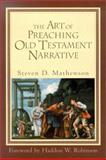 The Art of Preaching Old Testament Narrative, Mathewson, Steven D., 0801022967