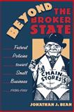 Beyond the Broker State : Federal Policies Toward Small Business, 1936-1961, Bean, Jonathan J., 0807822965