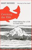 Catching the Ebb : Drift-Fishing for a Life in Cook Inlet, Bender, Bert, 0870712969