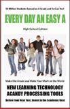 Every Day an Easy A (High School Edition) Millions of Students Earned an A Grade Today and So Can You, Tree of Knowledge Press: We Educate Children One Child at a Time, 1885872968