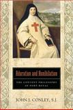 Adoration and Annihilation : The Convent Philosphy of Port-Royal, Conley, S.J., John J, 0268022968