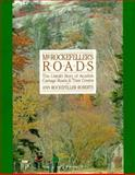 Mr. Rockefeller's Roads : The Untold Story of Acadia's Carriage Roads and Their Creator, Roberts, Ann R., 0892722967