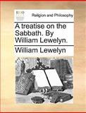 A Treatise on the Sabbath by William Lewelyn, William Lewelyn, 1140802968