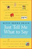Just Tell Me What to Say, Betsy Brown Braun, 0061452971