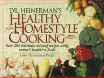 Dr. Heinerman's Healthy Homestyle Cooking, Heinerman, John, 0137612974