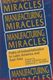 Manufacturing Miracles : Paths of Industrialization in Latin America and East Asia, , 0691022976