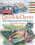 Quick and Clever Watercolour Pencils, Charles Evans, 0715322974