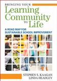 Bringing Your Learning Community to Life : A Road Map for Sustainable School Improvement, Headley, Linda, 1412972973