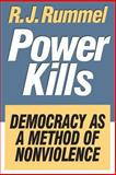 Power Kills : Democracy as a Method of Nonviolence, Rummel, R. J. and Rummel, R., 1560002972