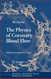 The Physics of Coronary Blood Flow, Zamir, M., 0387252975