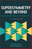 Supersymmetry and Beyond, Gordon Kane and Maria Spiropulu, 0465082971