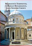 Bramante's Tempietto and the Roman Renaissance, Freiberg, Jack, 1107042976