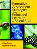 Formative Assessment Strategies for Enhanced Learning in Science, K-8, Hammerman, Elizabeth, 1412962978