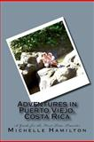 Adventures in Puerto Viejo, Costa Rica... A Guide for the First Time Traveler, Michelle Hamilton, 1466342978