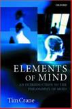 Elements of Mind : An Introduction to the Philosophy of Mind, Crane, Tim, 0192892975