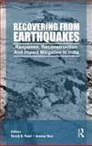 Recovering from Earthquakes : Response, Reconstruction and Impact Mitigation in India, Patel, Shirish and Revi, Aromar, 041556297X