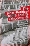 The Post-Political and Its Discontents : Spaces of Depoliticization, Spectres of Radical Politics, Erik Swyngedouw, 074868297X