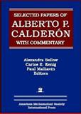Selected Papers of Alberto P. Calderon with Commentary, Calderón, Alberto P. and Bellow, A., 0821842978