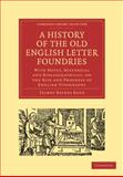 A History of the Old English Letter Foundries : With Notes, Historical and Bibliographical, on the Rise and Progress of English Typography, Reed, Talbot Baines, 1108012973
