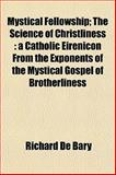 Mystical Fellowship; the Science of Christliness, Richard De Bary, 1154792978