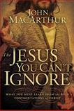 The Jesus You Can't Ignore, John MacArthur, 1400202973