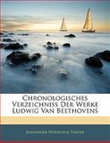 Chronologisches Verzeichniss Der Werke Ludwig Van Beethovens, Alexander Wheelock Thayer, 114136297X