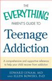 The Everything Parent's Guide to Teenage Addiction, Edward Lynam and Ellen Bowers, 1440582971