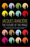 The Future of the Image, Jacques Rancière, 1844672972