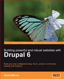 Building Powerful and Robust Websites with Drupal 6 : Build Your Own Professional Blog, Forum, Portal or Community Website with Drupal 6, Mercer, David, 1847192971