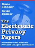 The Electronic Privacy Papers : Documents on the Battle for Privacy in the Age of Surveillance, Schneier, Bruce and Banisar, David, 0471122971