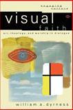 Visual Faith : Art, Theology, and Worship in Dialogue, Dyrness, William A., 0801022975