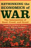 Rethinking the Economics of War : The Intersection of Need, Creed, and Greed, , 0801882974